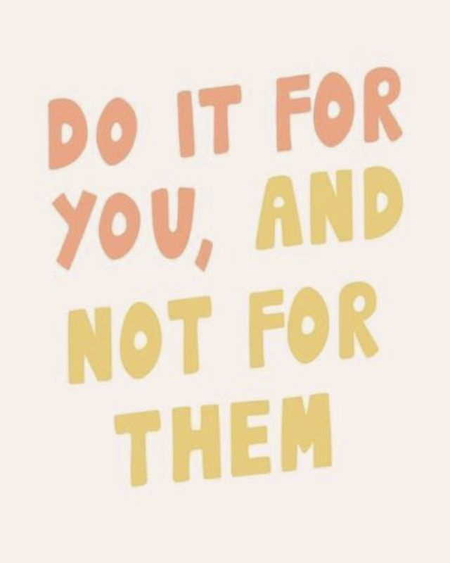Do it for you, and not for them || inspirational quote, inspiration, motivational quote, motivation, life quotes, positive quotes, positivity, beautiful quotes, beauty