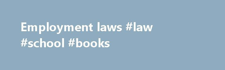 Employment laws #law #school #books http://laws.remmont.com/employment-laws-law-school-books/  #employment laws # Employment Employment Law: An Overview Employment law is a broad area encompassing all areas of the employer/employee relationship except the negotiation process covered by labor law and collective bargaining. See. Labor Law Collective Bargaining and Arbitration. Employment law consists of thousands of Federal and state statutes, administrative regulations, and judicial…