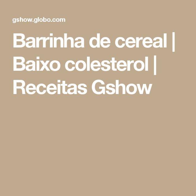 Barrinha de cereal | Baixo colesterol | Receitas Gshow