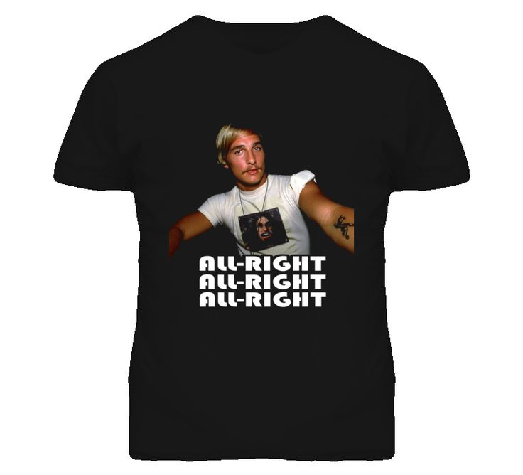David Wooderson Matthew McConaughey Dazed and Confused All-right T Shirt RP by http://steve-chan-dch-paramus-honda.socdlr.us
