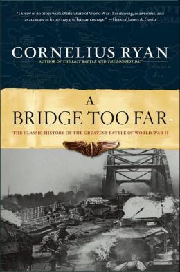 Cornelius Ryan - A Bridge Too Far The Classic History of the Greatest Battle of World War II, A Bridge Too Faris Cornelius Ryan's masterly chronicle of the Battle of Arnhem, which marshalled the greatest armada of troop-carrying aircraft ever assembled and cost the Allies nearly twice as many casualties as D-Day.