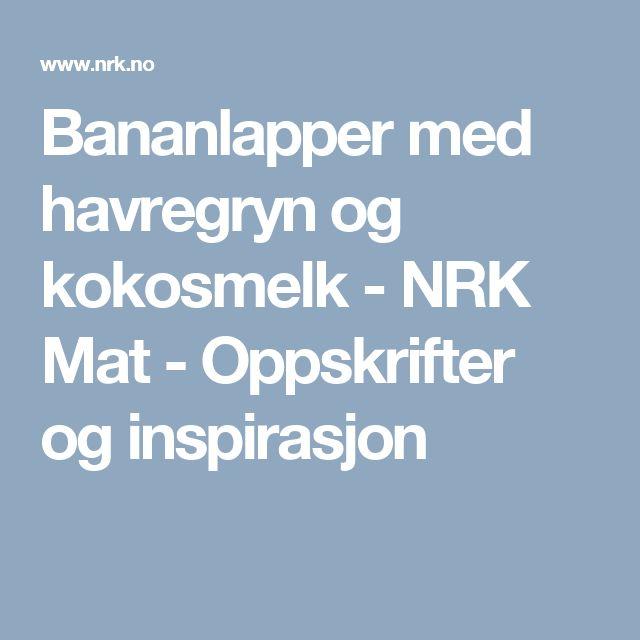 Bananlapper med havregryn og kokosmelk - NRK Mat - Oppskrifter og inspirasjon