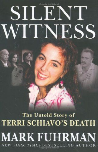 """Silent Witness: The Untold Story Of Terri Schiavo's Death"" by Mark Fuhrman"