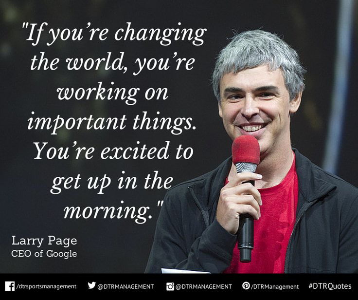 """#DTRQuote of the week from Larry Page, CEO of @Google:  """"If you're changing the world, you're working on important things. You're excited to get up in the morning.""""  http://ow.ly/i/7z13J"""