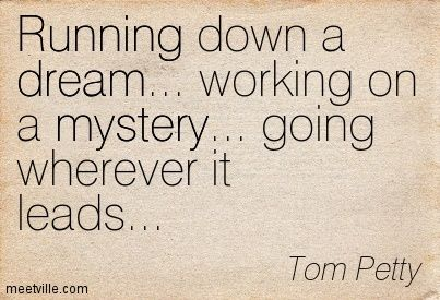 Running down a dream. - Tom Petty