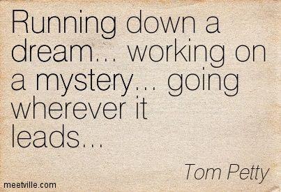 Running down a dream. - Tom Petty