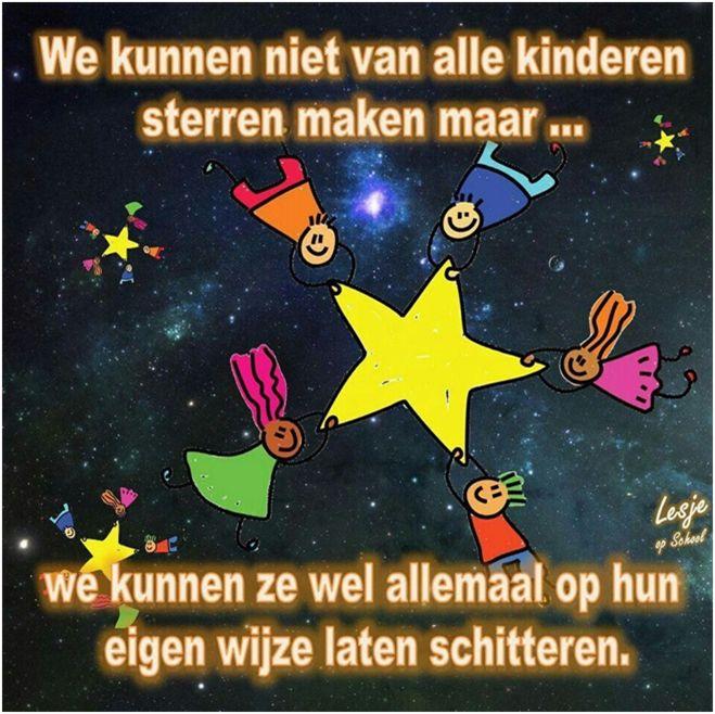 Wij kunnen niet van alle kinderen sterren maken maar...wij kunnen ze wel allemaal op hun eigen wijze laten schitteren !
