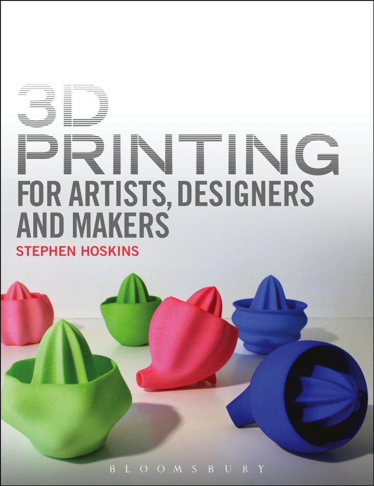 3D Printing Books. 3D Printing for Artists, Designers and Makers