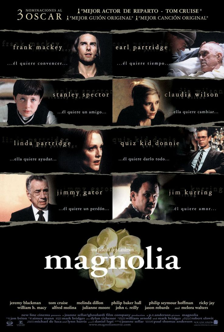 Magnolia (1999) An epic mosaic of interrelated characters in search of love, forgiveness, and meaning in the San Fernando Valley. Tom Cruise, Jason Robards, Julianne Moore...TS drama