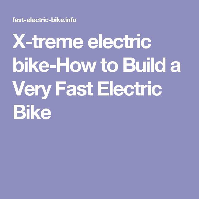X-treme electric bike-How to Build a Very Fast Electric Bike