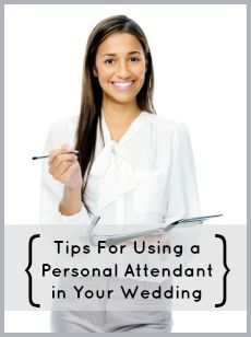 Tips For Using a Bride's Person Attendant in Your Wedding