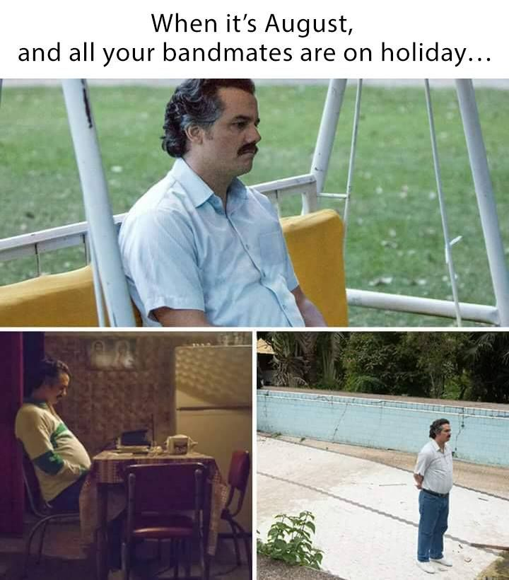 When it's August and all your bandmates are on holiday ... ;-) #holiday #band #fun #meme #rehearsal #bandmates