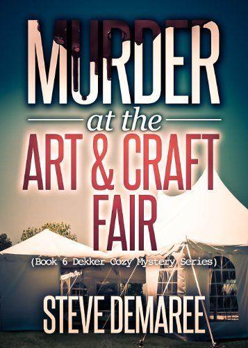 Murder at the Art & Craft Fair (Book 6 Dekker Cozy Mystery Series) by Steve Demaree, http://www.amazon.com/dp/B00CPSGXMO/ref=cm_sw_r_pi_dp_4vyztb0HQAB54