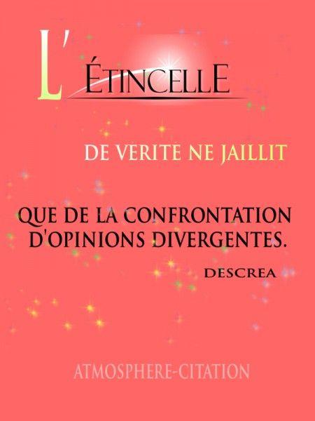 OPINION L'étincelle de vérité ne jaillit que de la confrontation d'opinions divergentes DESCREA