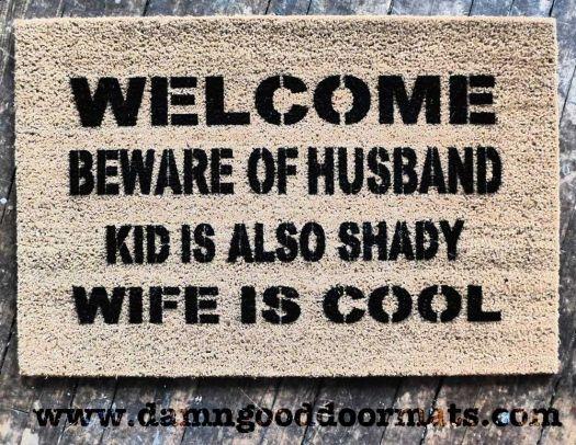 welcome beware of husband, wife is cool rude, funny doormat |