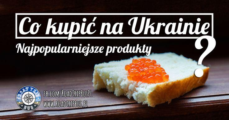 W artykule prezentujemy listę produktów, które warto kupić na Ukrainie. Znajdziecie tu ukraińskie słodycze, wina i alkohole i inne produkty.