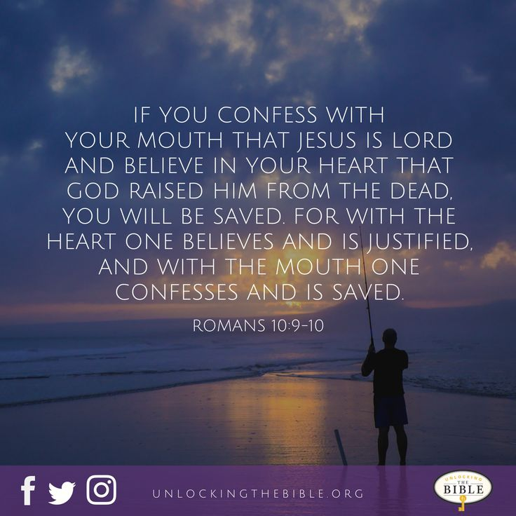 If you confess with your mouth that Jesus is Lord and believe in your heart that God raised him from the dead, you will be saved. For with the heart one believes and is justified, and with the mouth one confesses and is saved. — Romans 10:9-10