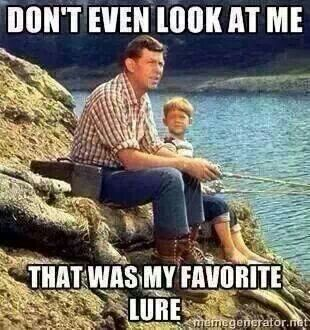 lol every time I lost my dads lure as a child.