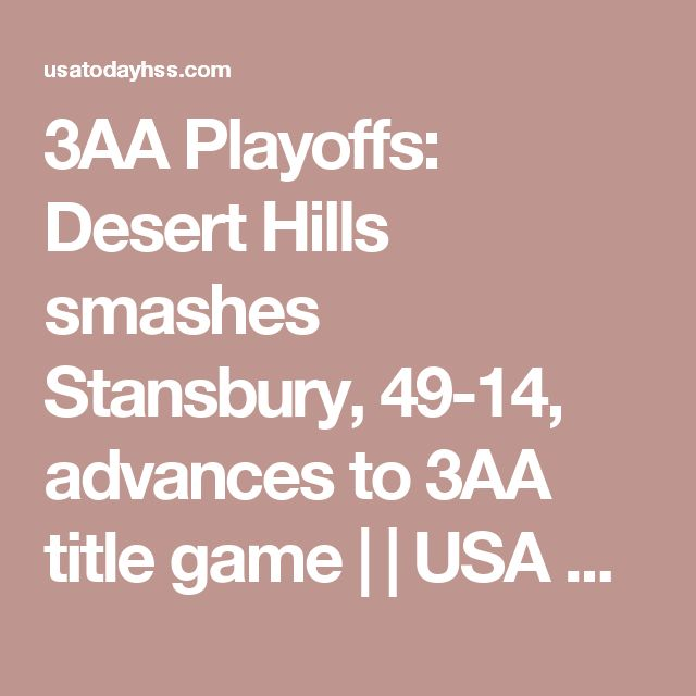 3AA Playoffs: Desert Hills smashes Stansbury, 49-14, advances to 3AA title game | | USA Today High School Sports