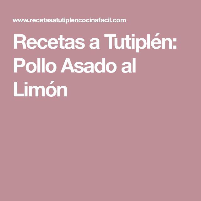 Recetas a Tutiplén: Pollo Asado al Limón