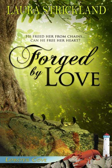 FORGED BY LOVE by Laura Strickland. Order it at: http://www.wildrosepublishing.com/maincatalog_v151/index.php?main_page=advanced_search_result&search_in_description=1&keyword=lobster+cove+forged+love&x=23&y=18
