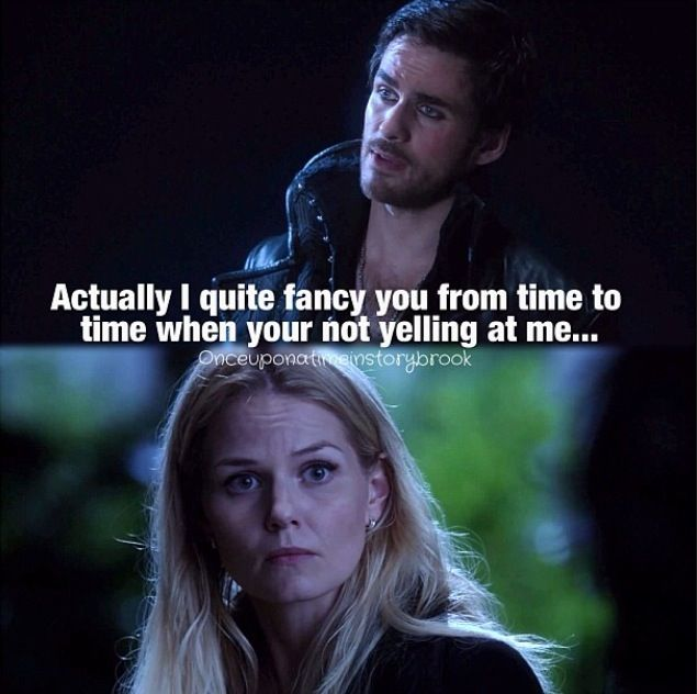 """Actually I quite fancy you from time to time when you*re not yelling at me."" Hook and Emma Once Upon a time"