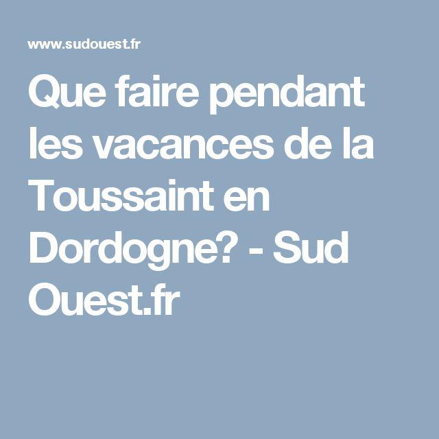 Que faire pendant les vacances de la Toussaint en Dordogne? - Sud Ouest.fr