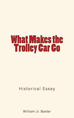 What Makes the Trolley Car Go by William Jr. Baxter https://www.amazon.com/dp/1548498491/ref=cm_sw_r_pi_dp_x_AJZwzbNAWBVSX