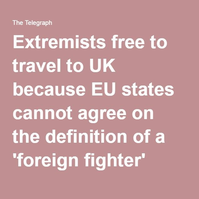 Extremists free to travel to UK because EU states cannot agree on the definition of a 'foreign fighter'