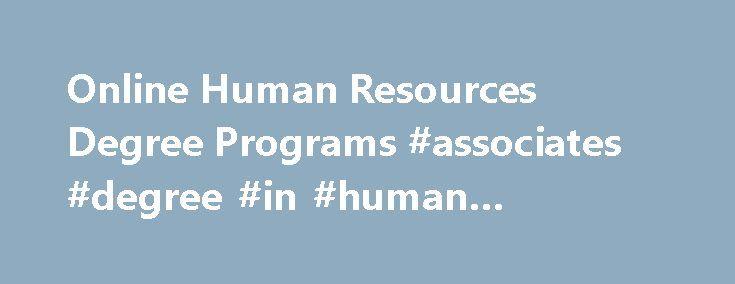 Online Human Resources Degree Programs #associates #degree #in #human #resources #online http://alaska.remmont.com/online-human-resources-degree-programs-associates-degree-in-human-resources-online/  # Successful Employee Relations: Human Resources What Is the Job Description of a HR Professional? Individuals who work in human resources (HR) handle various employee issues and concerns. These may include office safety, payroll issues, staffing, training and much more. In essence, the human…