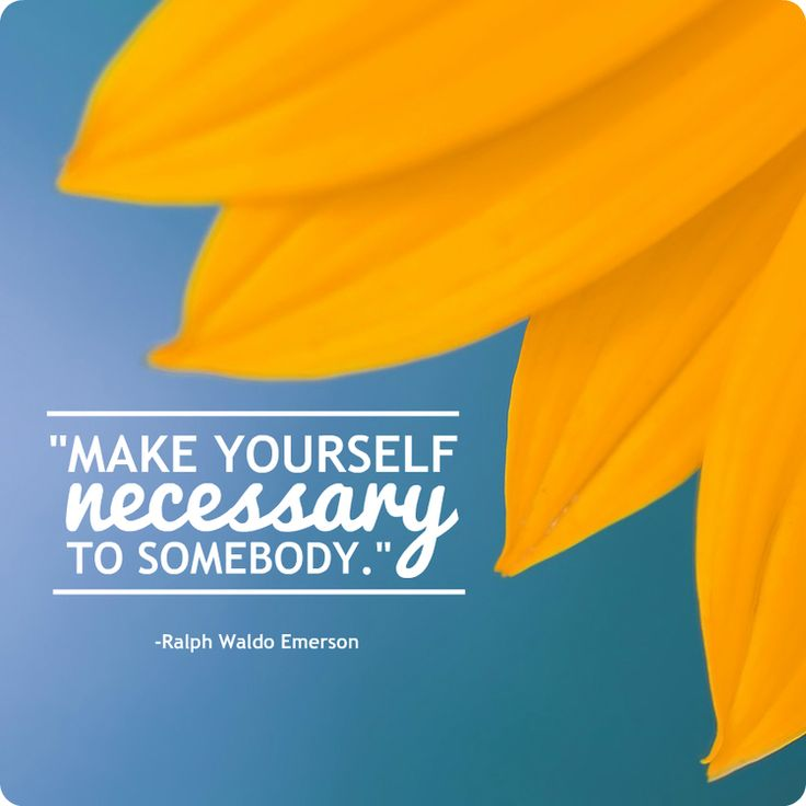 "Make yourself necessary to somebody.""   -Ralph Waldo Emerson  #DailyQuote #TheReallyImportantThings"