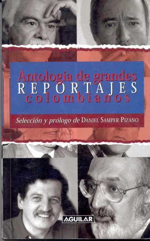 El libro de Daniel Samper Pizano que inauguró una colección de textos que recopilan lo mejor del periodismo colombiano, esta vez en el género del reportaje.