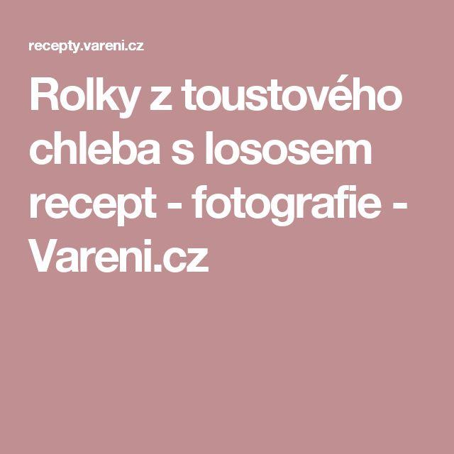 Rolky z toustového chleba s lososem recept - fotografie - Vareni.cz