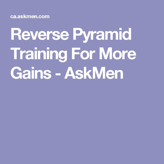 Reverse Pyramid Training For More Gains  - AskMen