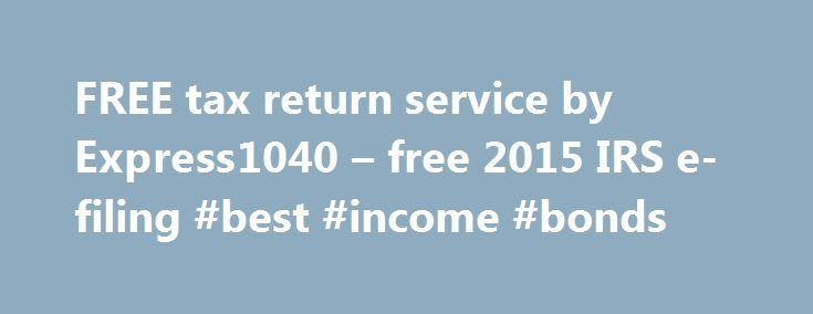 FREE tax return service by Express1040 – free 2015 IRS e-filing #best #income #bonds http://incom.remmont.com/free-tax-return-service-by-express1040-free-2015-irs-e-filing-best-income-bonds/  #e return filing # Free Tax Return Service by Express1040 Our easy, step-by-step online interview takes the hassle out of preparing and filing your income taxes. Don't let the tax deadline sneak up on you this year. start your taxes today! Here are a few more reasons to file your income taxes with…