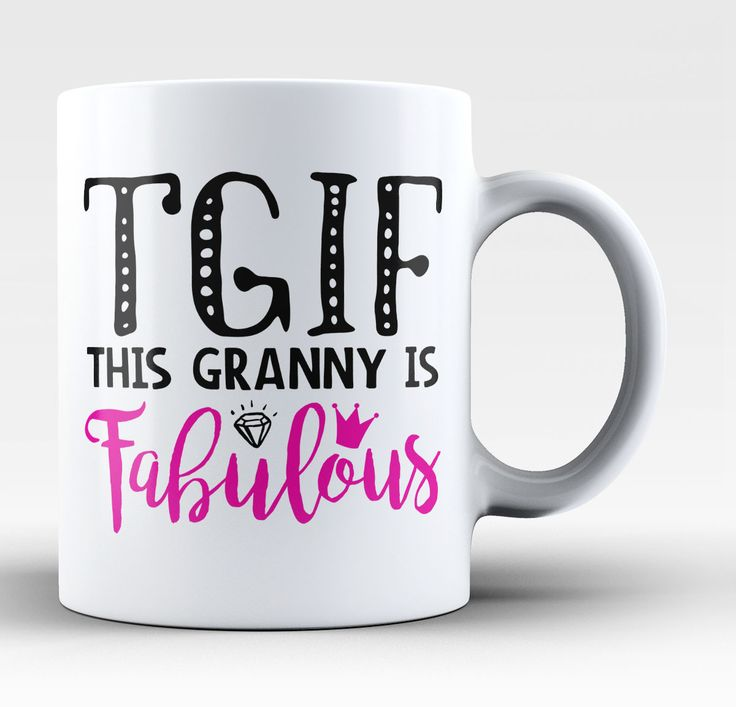 TGIF This Granny Is Fabulous What TGIF really stands for. For any fabulous Grannys out there this mug is perfect. Order one now! Take advantage of our Low Flat Rate Shipping - order 2 or more and save