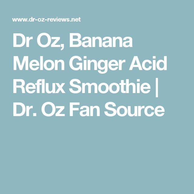 Dr Oz, Banana Melon Ginger Acid Reflux Smoothie | Dr. Oz Fan Source