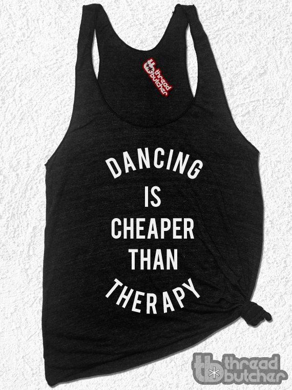 Women's Tank Top  Dancing Is Cheaper Than Therapy by threadbutcher