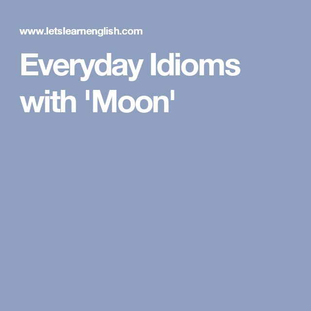 Everyday Idioms with 'Moon'