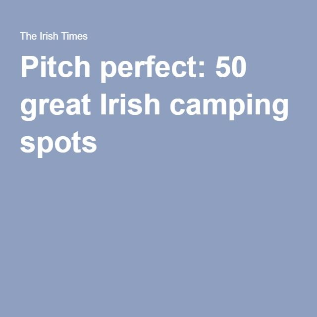 Pitch perfect: 50 great Irish camping spots