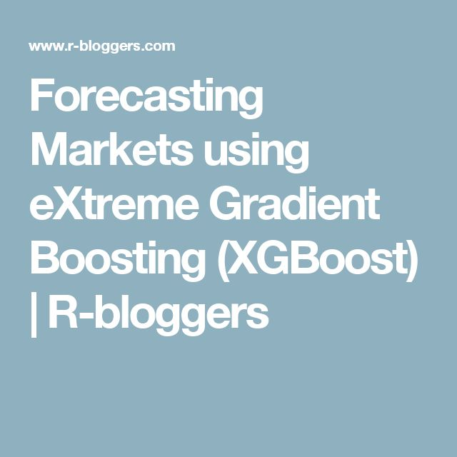 Forecasting Markets using eXtreme Gradient Boosting (XGBoost) | R-bloggers