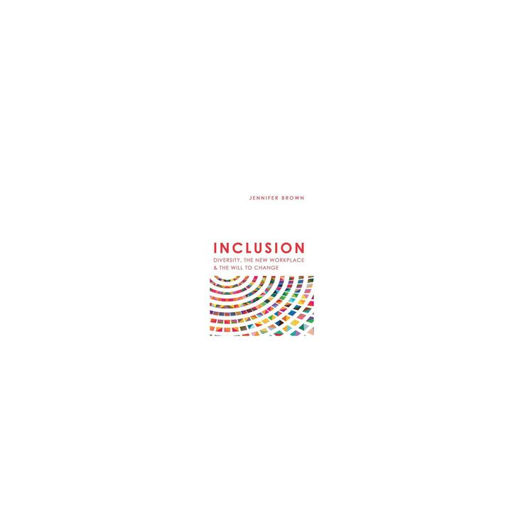 Inclusion : Diversity, the New Workplace & the Will to Change (Hardcover) (Jennifer Brown)