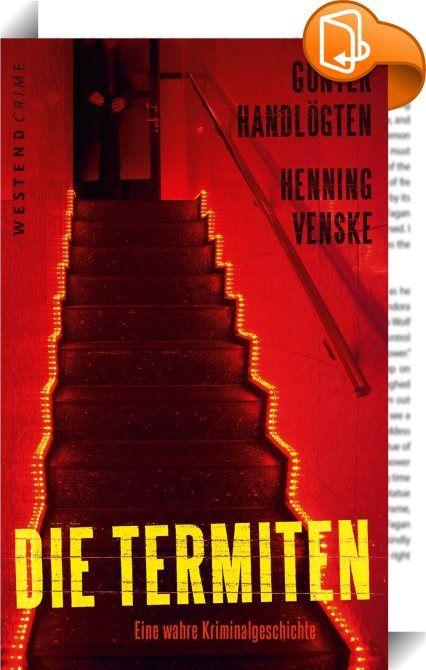 """Die Termiten    :  """"Der Inhalt dieses Buches ist keine Fiktion. Diejenigen, die beabsichtigen, die in diesem Buch genannten Namen zu entschlüsseln und der Öffentlichkeit zugänglich zu machen, möchten wir eindringlich auf mögliche juristische oder sogar persönliche Folgen hinweisen."""" Günter Handlögten/Henning Venske   """"Die Termiten"""" arbeiten im Untergrund einer westdeutschen Großstadt. Sie ist der Mittelpunkt eines Mafia-Sumpfes mit globalen Beziehungen. Aber offiziell sind """"Die Termite..."""