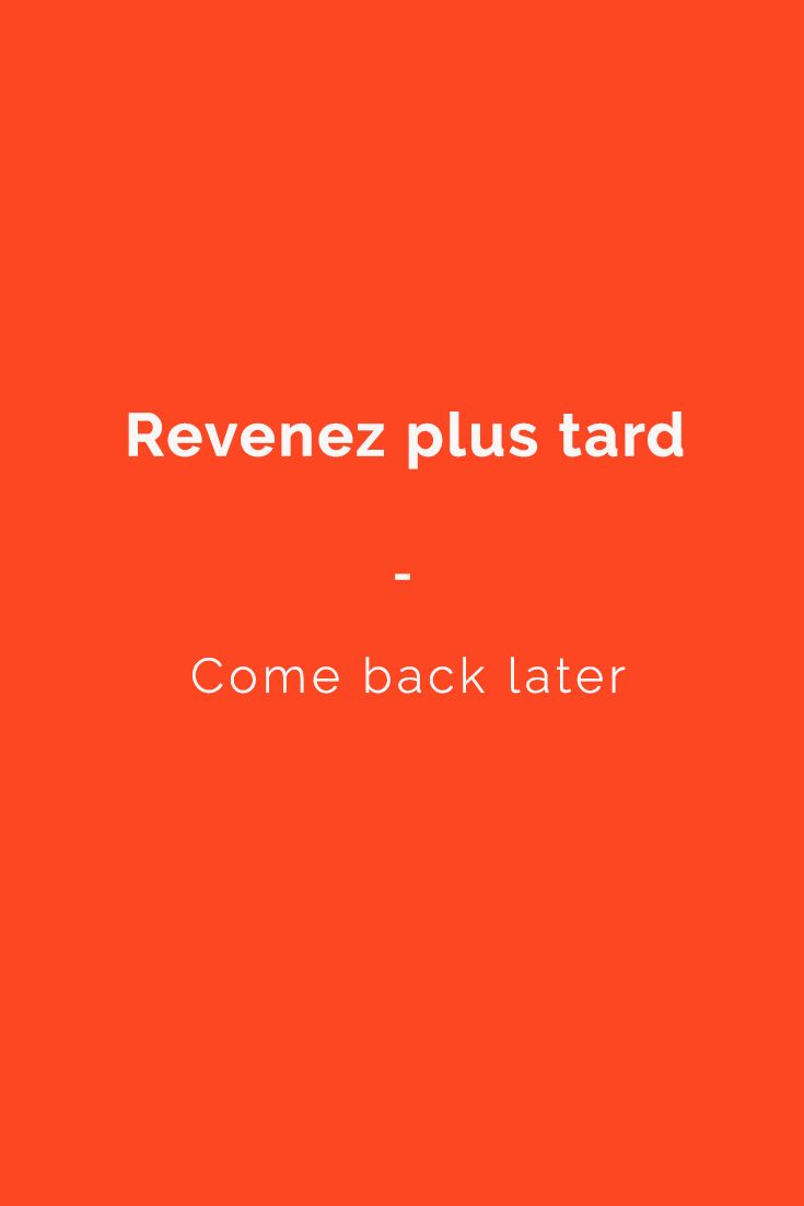 """Revenez plus tard"" --- Come back later. Want more French phrases? Check out this e-book for all the French essentials you need. Get it now at https://store.talkinfrench.com/product/french-phrasebook-the-essential/"
