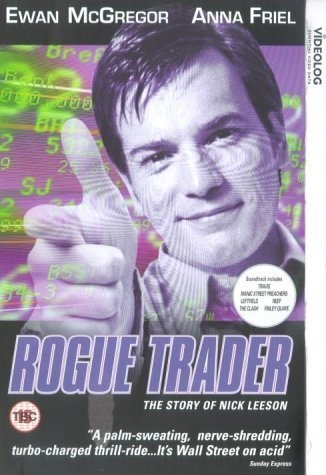 "Rogue Trader (1999) directed by James Dearden, based on the autobiography by Nick Leeson, starring Ewan McGregor, Anna Friel and Tim McInnerny. ""One man's ambition causes one of the greatest financial disasters in history."""
