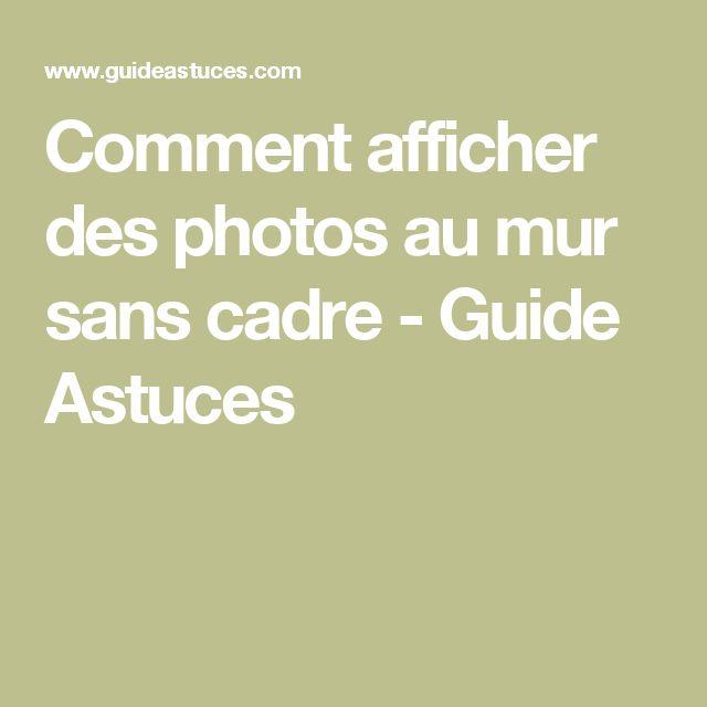 Comment afficher des photos au mur sans cadre - Guide Astuces