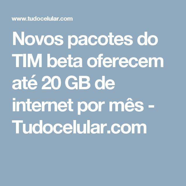 Novos pacotes do TIM beta oferecem até 20 GB de internet por mês  - Tudocelular.com