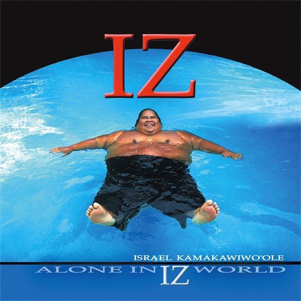"... Somewhere over the Rainbow/What a Wonderful World (1993) ... Israel ""Iz"" Kamakawiwoʻole"