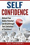 Free Kindle Book -   Self Confidence: Unleash Your Hidden Potential and Breakthrough Your Limitations of Confidence (Self Confidence Books, Self Esteem, Building Self Confidence)