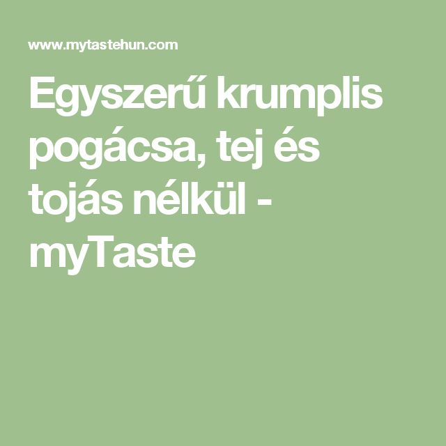 Egyszerű krumplis pogácsa, tej és tojás nélkül - myTaste